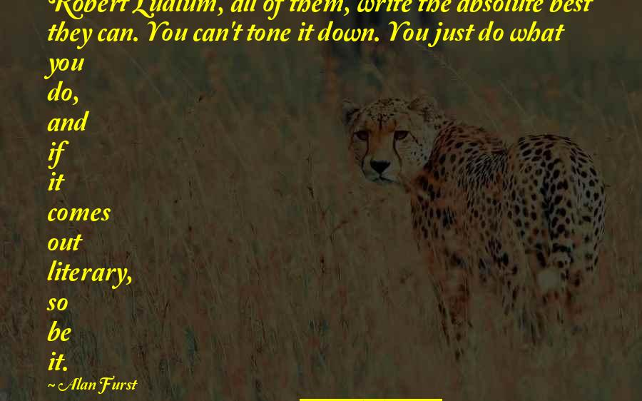 Best Just Do It Quotes By Alan Furst: Robert Ludlum, all of them, write the absolute
