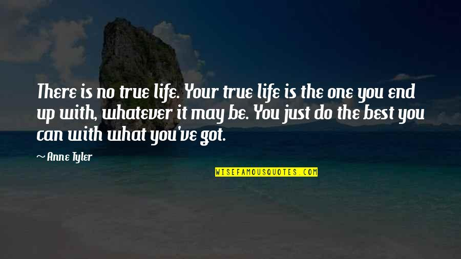 Best Just Do It Quotes By Anne Tyler: There is no true life. Your true life
