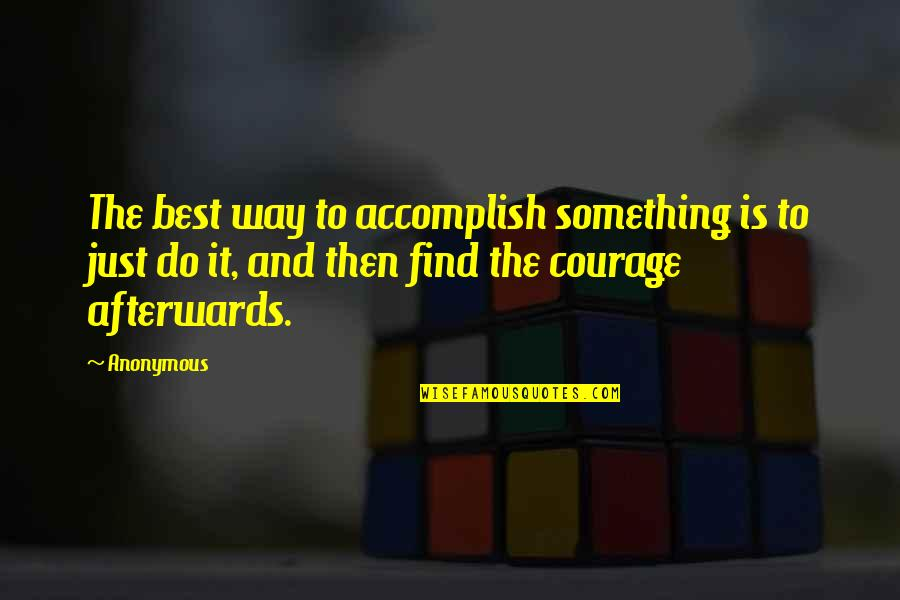 Best Just Do It Quotes By Anonymous: The best way to accomplish something is to