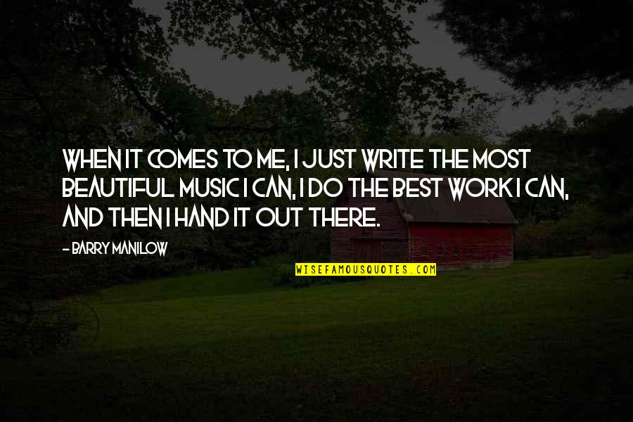 Best Just Do It Quotes By Barry Manilow: When it comes to me, I just write