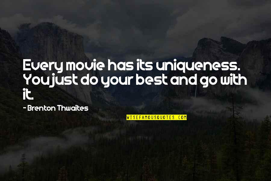 Best Just Do It Quotes By Brenton Thwaites: Every movie has its uniqueness. You just do