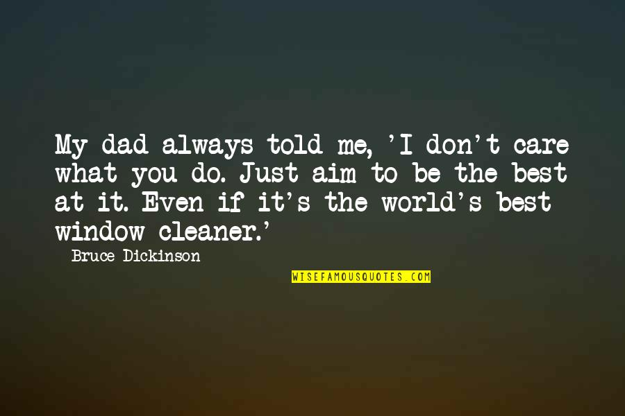 Best Just Do It Quotes By Bruce Dickinson: My dad always told me, 'I don't care