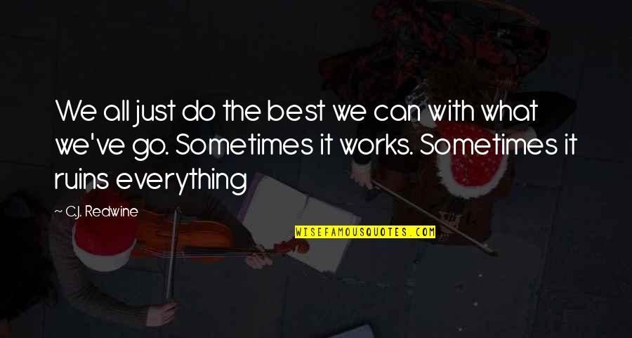 Best Just Do It Quotes By C.J. Redwine: We all just do the best we can