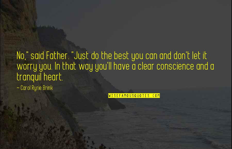 """Best Just Do It Quotes By Carol Ryrie Brink: No,"""" said Father. """"Just do the best you"""