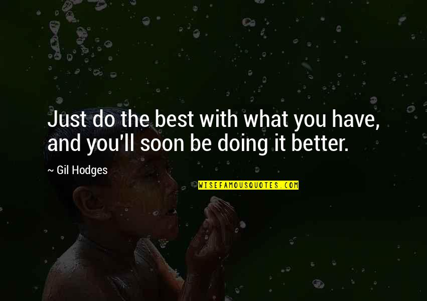 Best Just Do It Quotes By Gil Hodges: Just do the best with what you have,