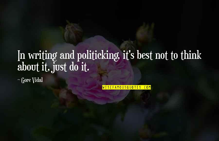 Best Just Do It Quotes By Gore Vidal: In writing and politicking, it's best not to
