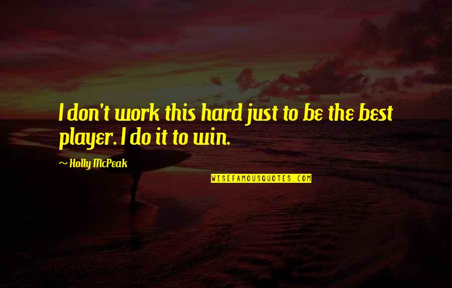 Best Just Do It Quotes By Holly McPeak: I don't work this hard just to be