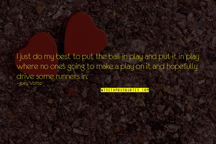 Best Just Do It Quotes By Joey Votto: I just do my best to put the