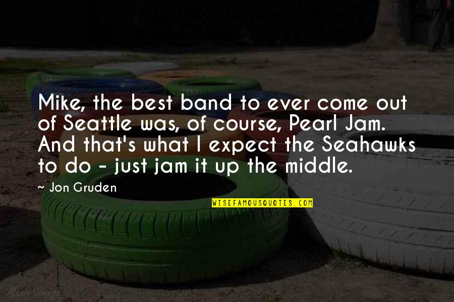 Best Just Do It Quotes By Jon Gruden: Mike, the best band to ever come out