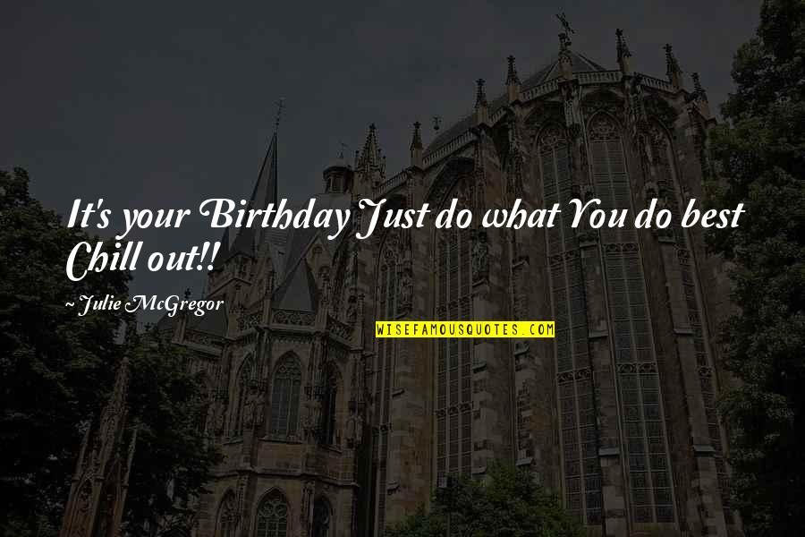 Best Just Do It Quotes By Julie McGregor: It's your Birthday Just do what You do