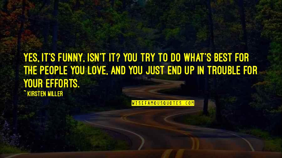 Best Just Do It Quotes By Kirsten Miller: Yes, it's funny, isn't it? You try to