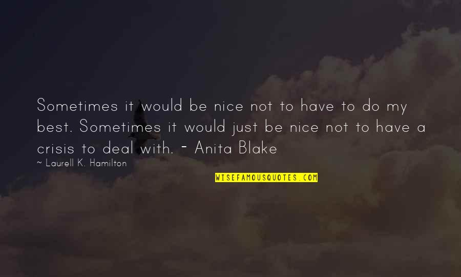 Best Just Do It Quotes By Laurell K. Hamilton: Sometimes it would be nice not to have
