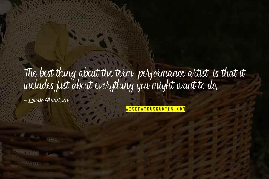 Best Just Do It Quotes By Laurie Anderson: The best thing about the term 'performance artist'