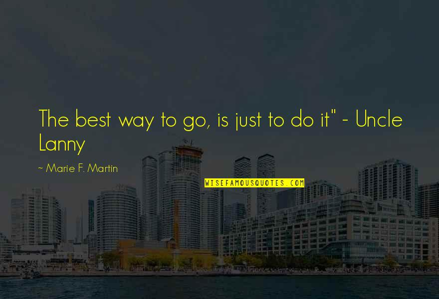 Best Just Do It Quotes By Marie F. Martin: The best way to go, is just to