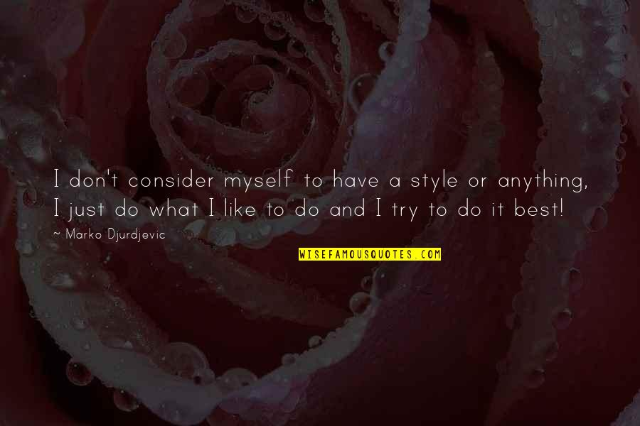 Best Just Do It Quotes By Marko Djurdjevic: I don't consider myself to have a style