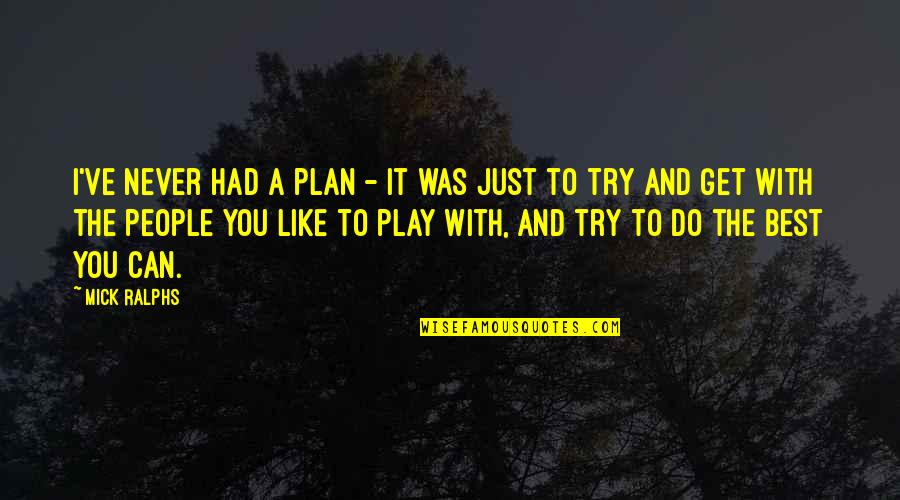 Best Just Do It Quotes By Mick Ralphs: I've never had a plan - it was
