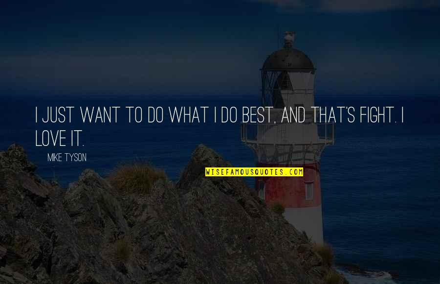 Best Just Do It Quotes By Mike Tyson: I just want to do what I do