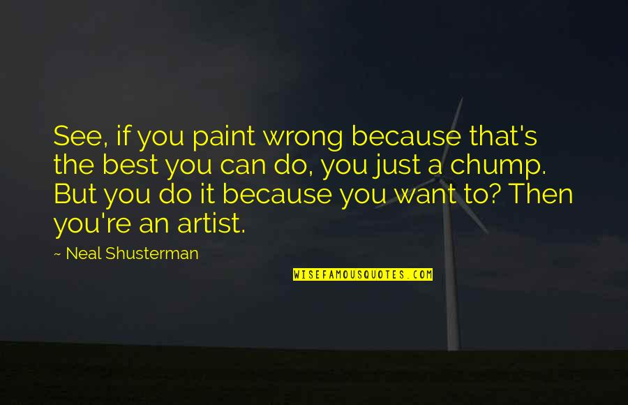 Best Just Do It Quotes By Neal Shusterman: See, if you paint wrong because that's the