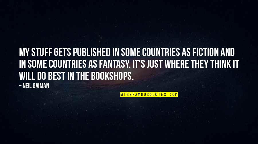 Best Just Do It Quotes By Neil Gaiman: My stuff gets published in some countries as