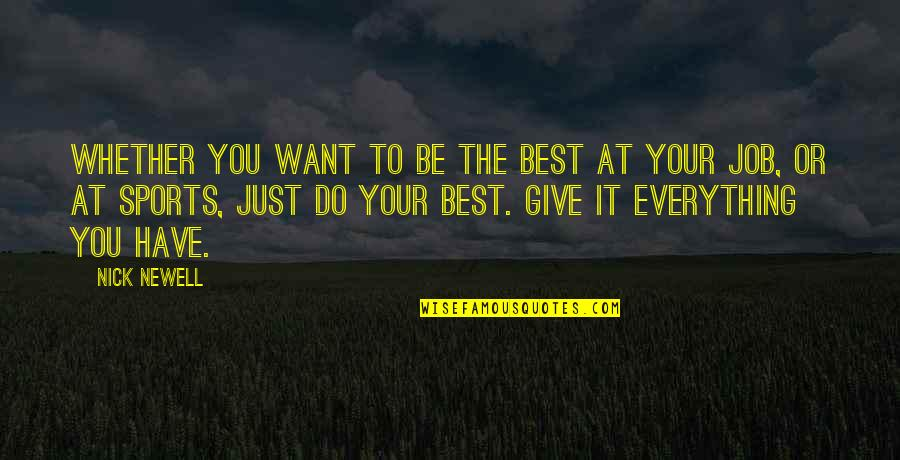 Best Just Do It Quotes By Nick Newell: Whether you want to be the best at