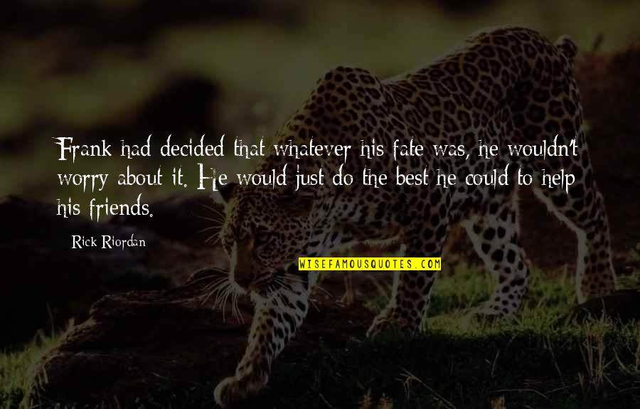 Best Just Do It Quotes By Rick Riordan: Frank had decided that whatever his fate was,