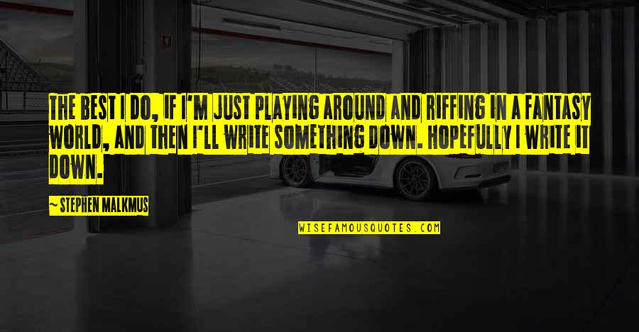 Best Just Do It Quotes By Stephen Malkmus: The best I do, if I'm just playing