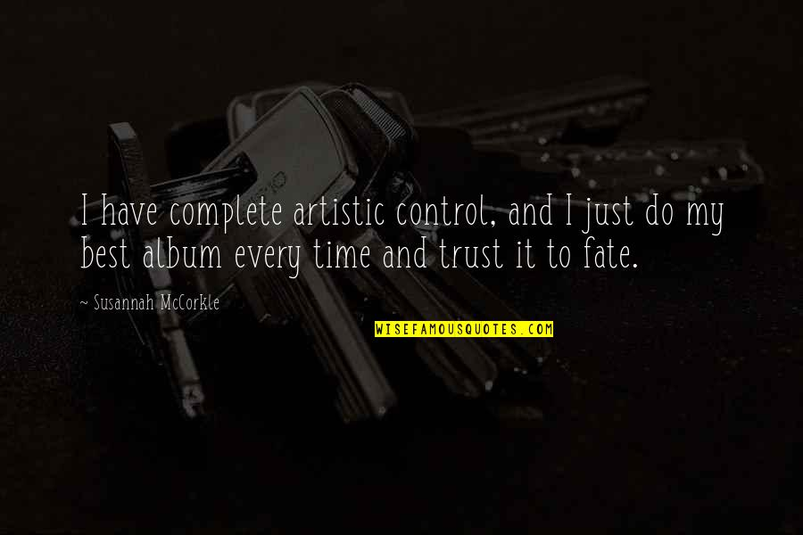 Best Just Do It Quotes By Susannah McCorkle: I have complete artistic control, and I just