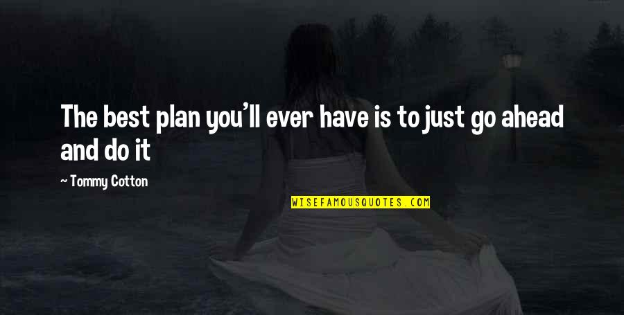 Best Just Do It Quotes By Tommy Cotton: The best plan you'll ever have is to