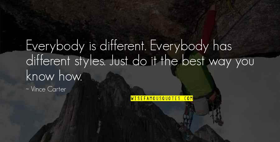 Best Just Do It Quotes By Vince Carter: Everybody is different. Everybody has different styles. Just