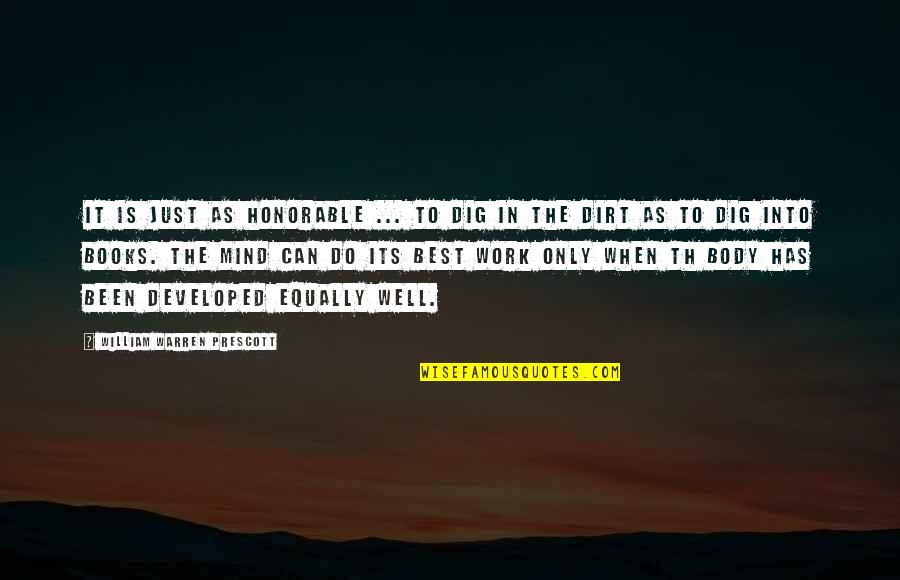 Best Just Do It Quotes By William Warren Prescott: It is just as honorable ... to dig