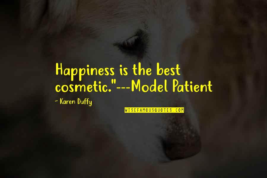 """Best Karen Quotes By Karen Duffy: Happiness is the best cosmetic.""""---Model Patient"""