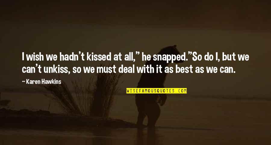 """Best Karen Quotes By Karen Hawkins: I wish we hadn't kissed at all,"""" he"""