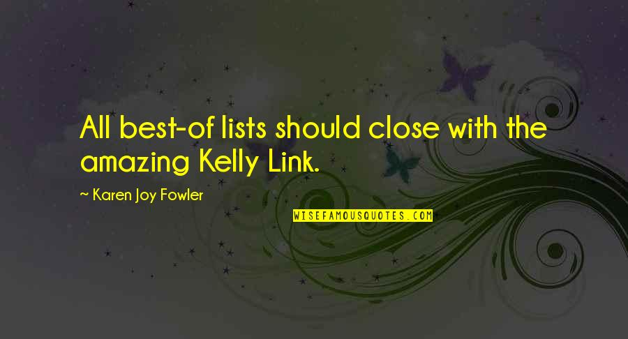 Best Karen Quotes By Karen Joy Fowler: All best-of lists should close with the amazing