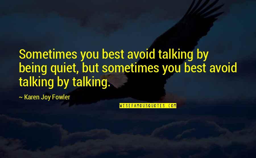 Best Karen Quotes By Karen Joy Fowler: Sometimes you best avoid talking by being quiet,