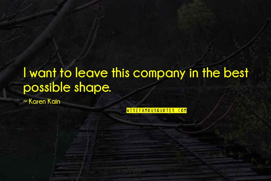 Best Karen Quotes By Karen Kain: I want to leave this company in the