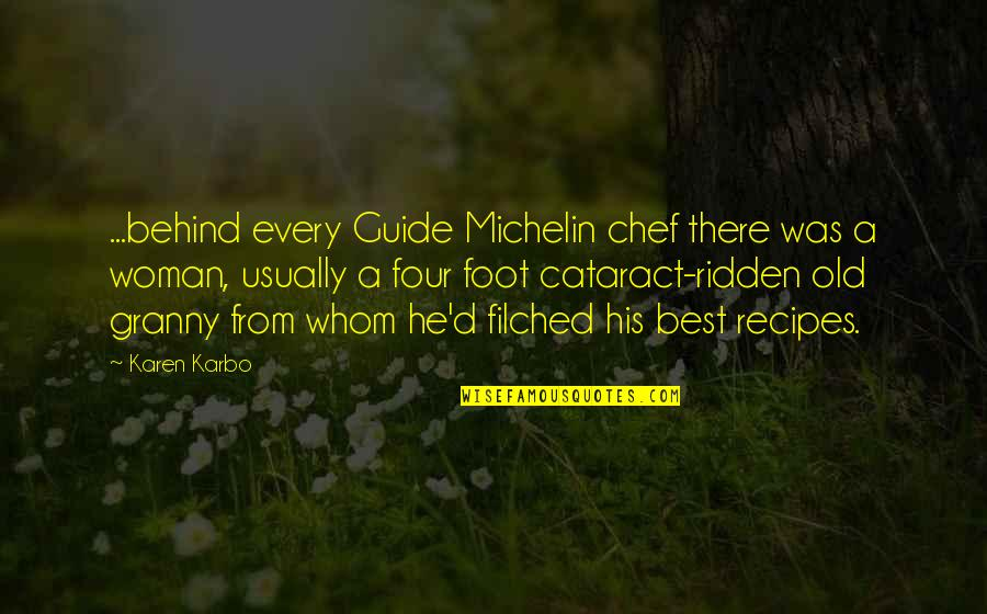 Best Karen Quotes By Karen Karbo: ...behind every Guide Michelin chef there was a