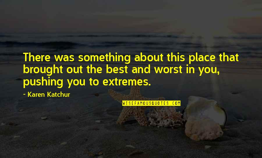 Best Karen Quotes By Karen Katchur: There was something about this place that brought