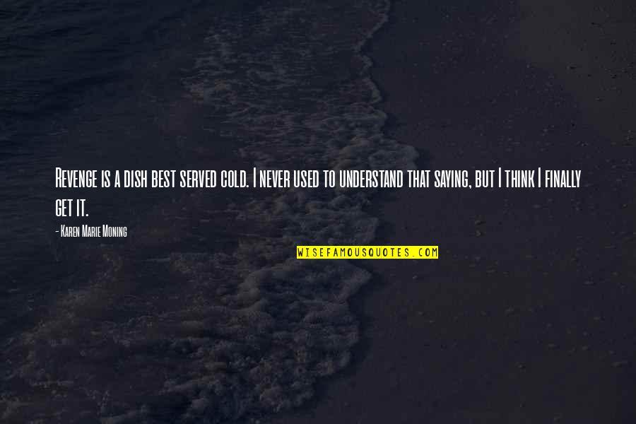 Best Karen Quotes By Karen Marie Moning: Revenge is a dish best served cold. I