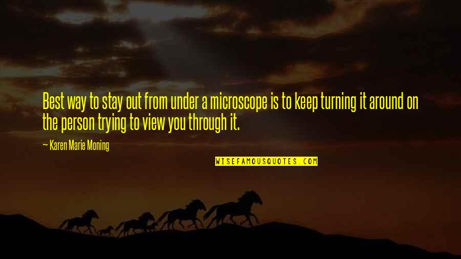 Best Karen Quotes By Karen Marie Moning: Best way to stay out from under a