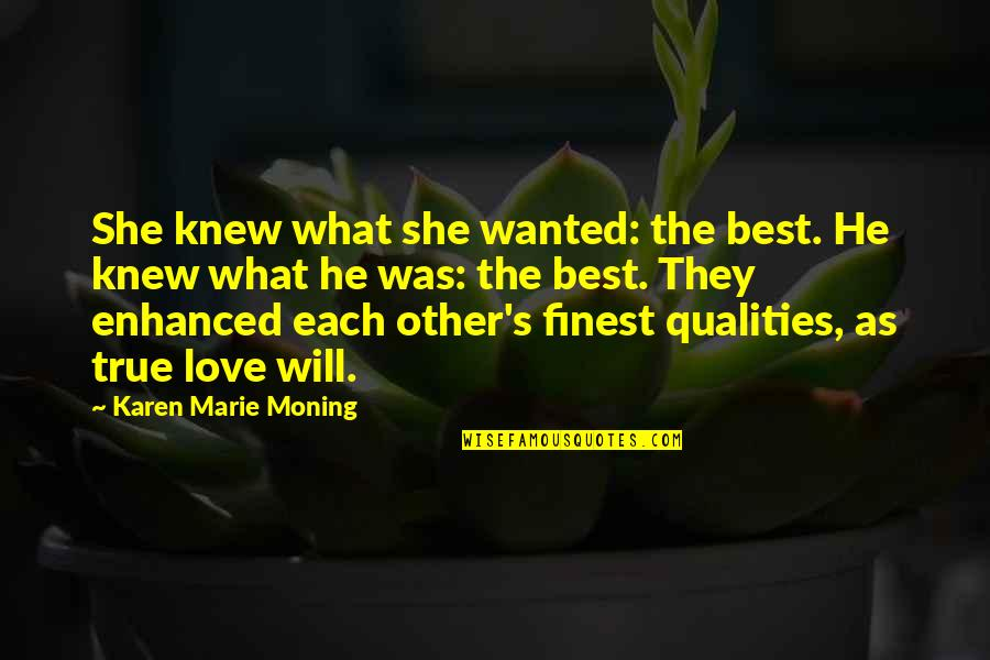 Best Karen Quotes By Karen Marie Moning: She knew what she wanted: the best. He
