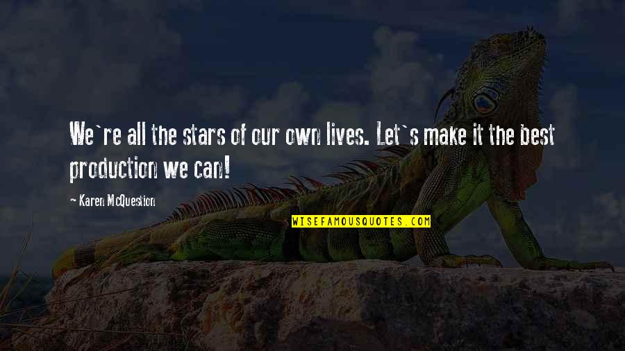Best Karen Quotes By Karen McQuestion: We're all the stars of our own lives.