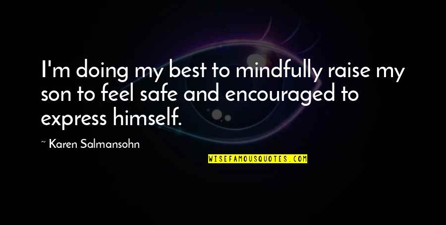Best Karen Quotes By Karen Salmansohn: I'm doing my best to mindfully raise my