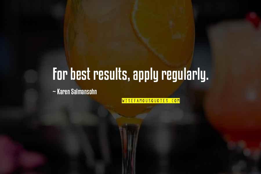 Best Karen Quotes By Karen Salmansohn: For best results, apply regularly.