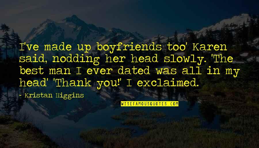 Best Karen Quotes By Kristan Higgins: I've made up boyfriends too' Karen said, nodding