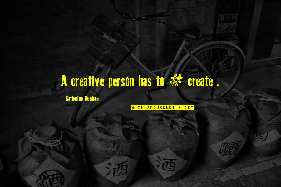 Best Katherine Dunham Quotes By Katherine Dunham: A creative person has to # create .