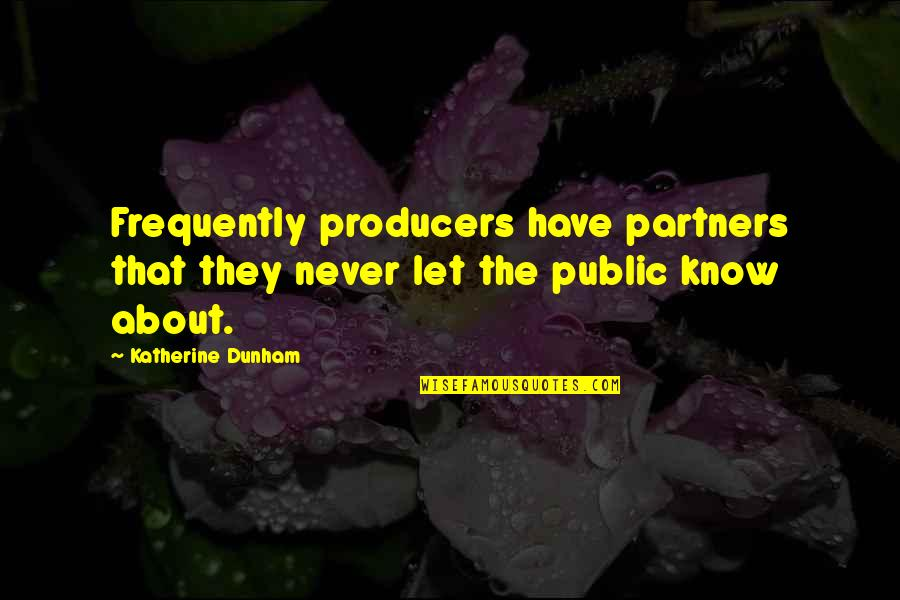 Best Katherine Dunham Quotes By Katherine Dunham: Frequently producers have partners that they never let
