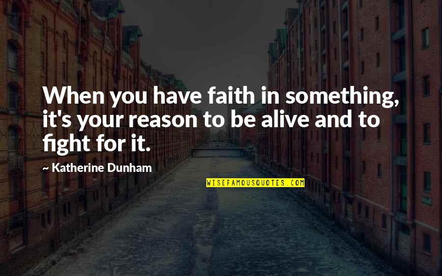 Best Katherine Dunham Quotes By Katherine Dunham: When you have faith in something, it's your