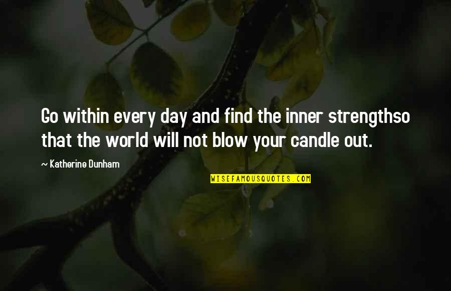 Best Katherine Dunham Quotes By Katherine Dunham: Go within every day and find the inner