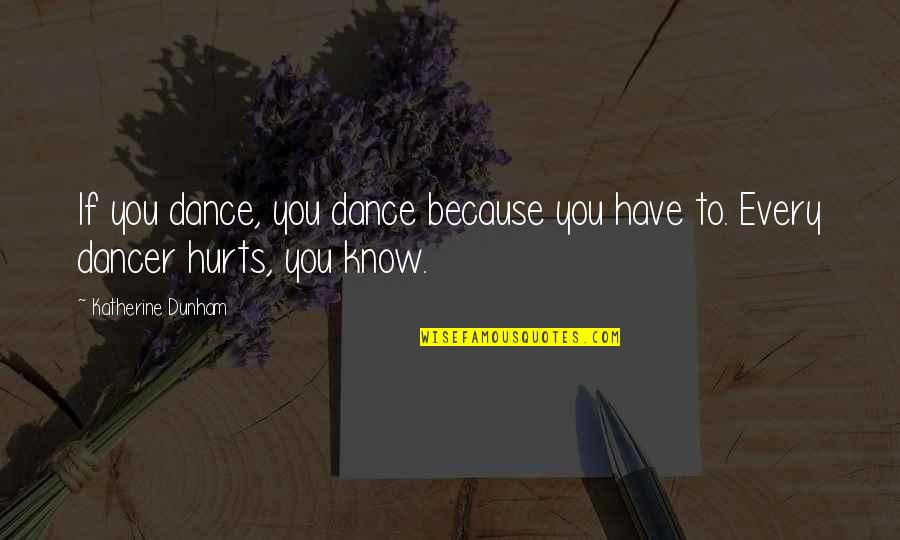 Best Katherine Dunham Quotes By Katherine Dunham: If you dance, you dance because you have
