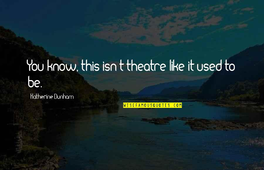 Best Katherine Dunham Quotes By Katherine Dunham: You know, this isn't theatre like it used